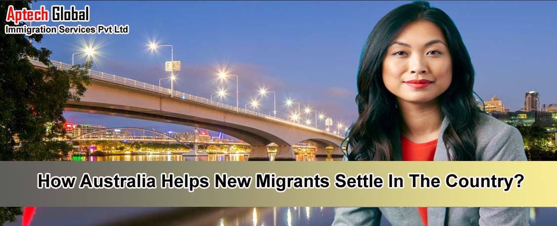 Aptechvisa How Australia Helps New Migrants Settle In The Country?